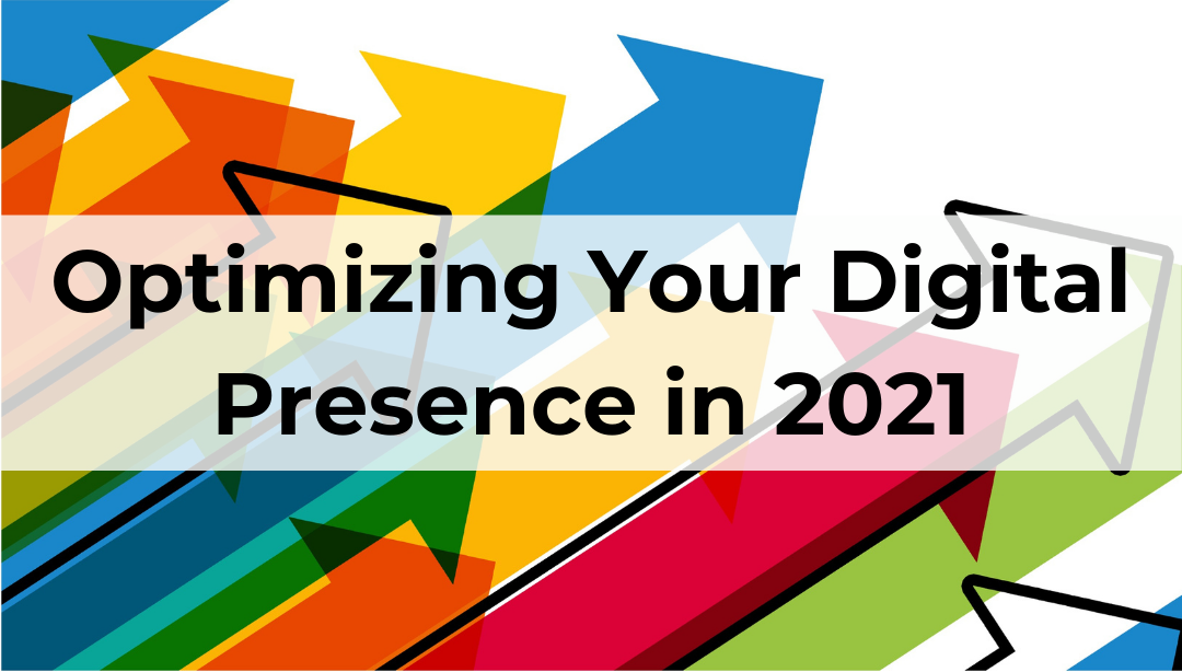 Optimizing Your Digital Presence in 2021